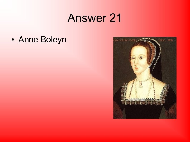 Answer 21 • Anne Boleyn
