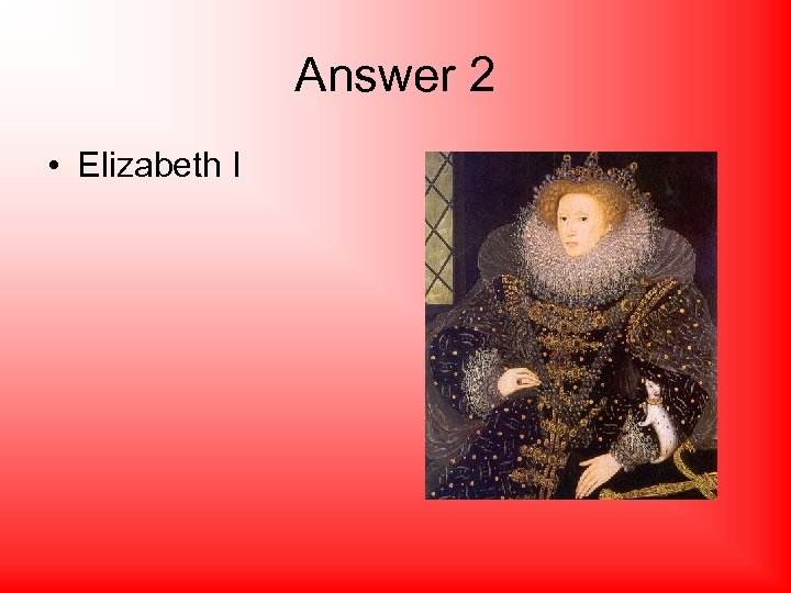 Answer 2 • Elizabeth I
