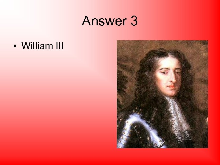 Answer 3 • William III