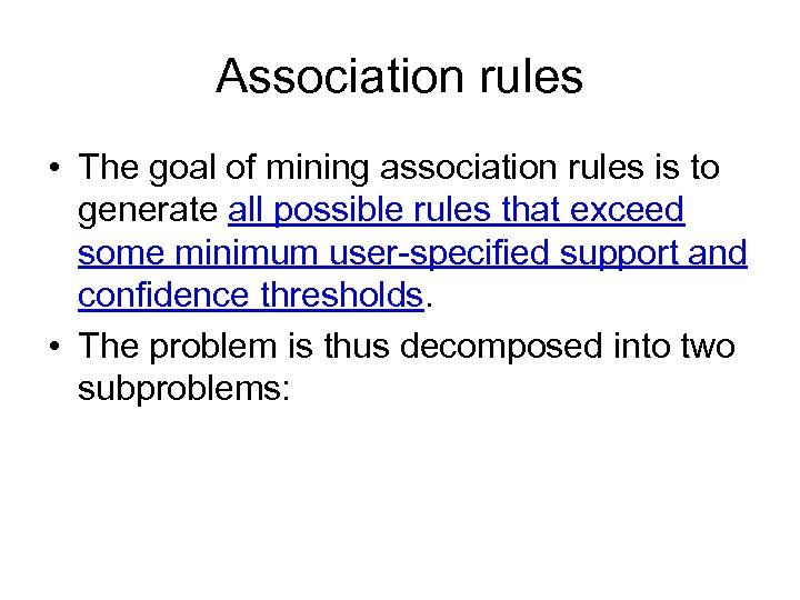 Association rules • The goal of mining association rules is to generate all possible