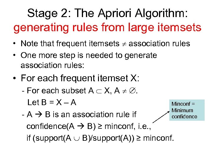 Stage 2: The Apriori Algorithm: generating rules from large itemsets • Note that frequent