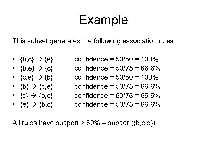 Example This subset generates the following association rules: • • • {b, c} {e}