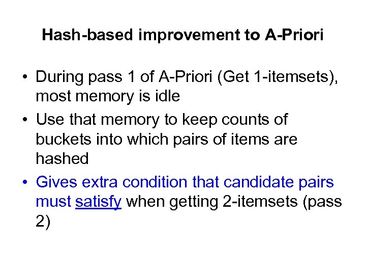 Hash-based improvement to A-Priori • During pass 1 of A-Priori (Get 1 -itemsets), most