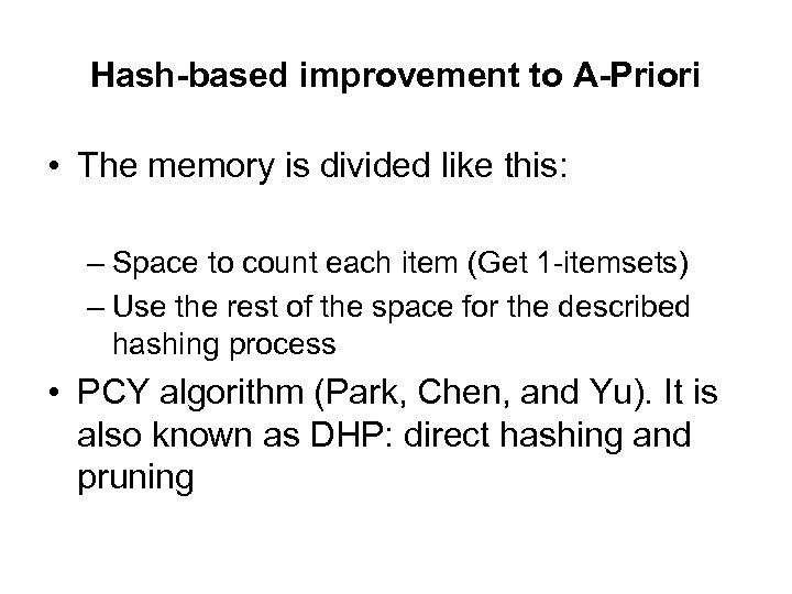 Hash-based improvement to A-Priori • The memory is divided like this: – Space to
