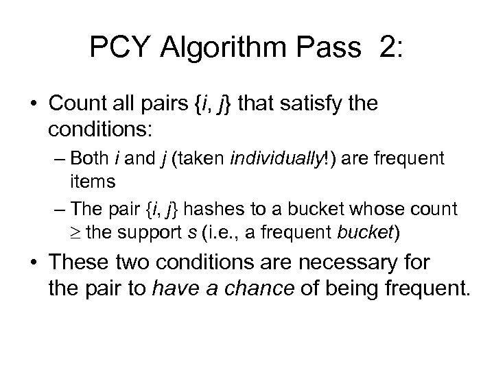 PCY Algorithm Pass 2: • Count all pairs {i, j} that satisfy the conditions: