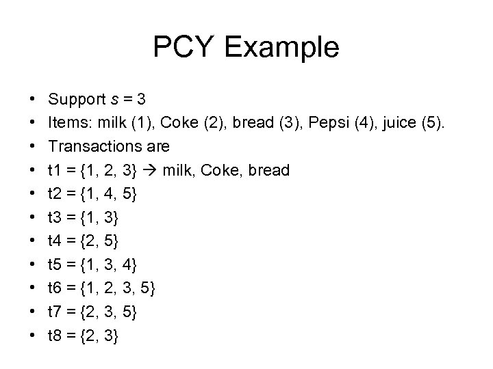 PCY Example • • • Support s = 3 Items: milk (1), Coke (2),