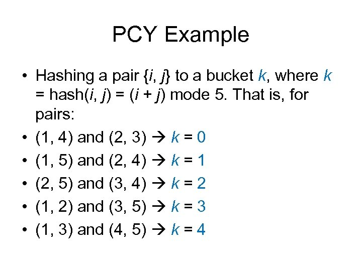 PCY Example • Hashing a pair {i, j} to a bucket k, where k