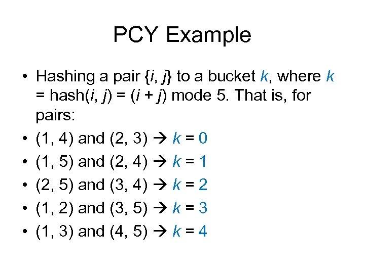 PCY Example • Hashing a pair {i, j} to a bucket k, where k