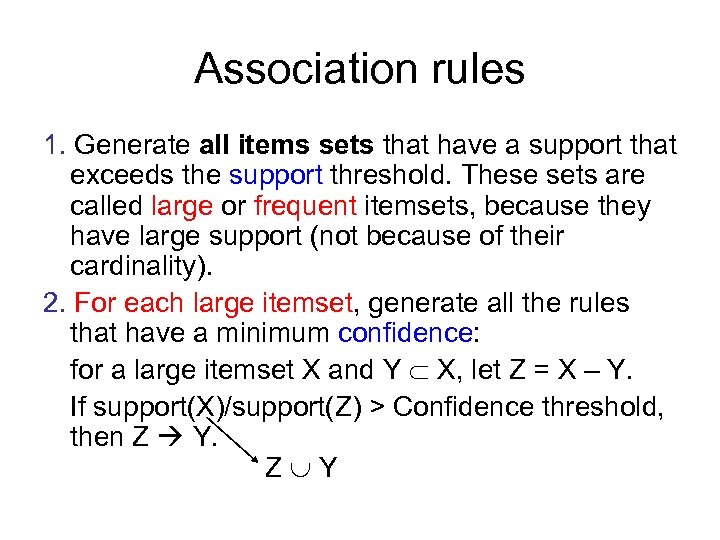 Association rules 1. Generate all items sets that have a support that exceeds the