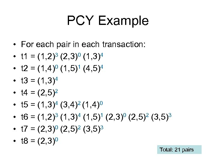 PCY Example • • • For each pair in each transaction: t 1 =