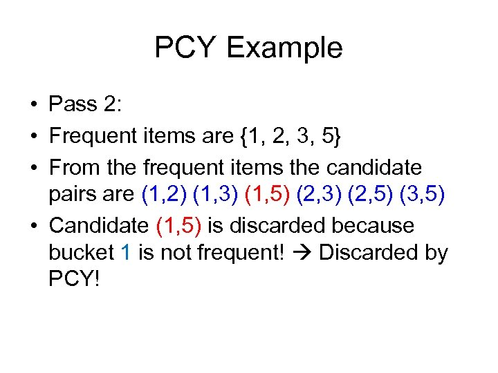 PCY Example • Pass 2: • Frequent items are {1, 2, 3, 5} •