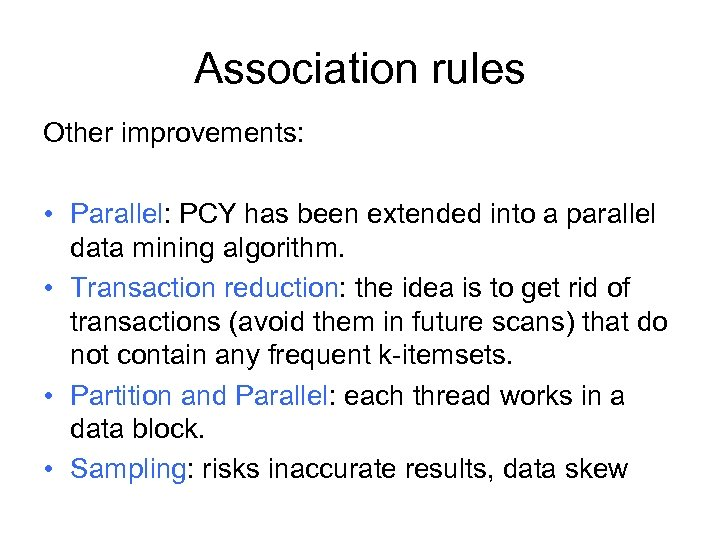 Association rules Other improvements: • Parallel: PCY has been extended into a parallel data