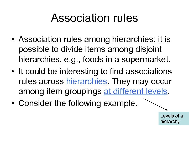 Association rules • Association rules among hierarchies: it is possible to divide items among
