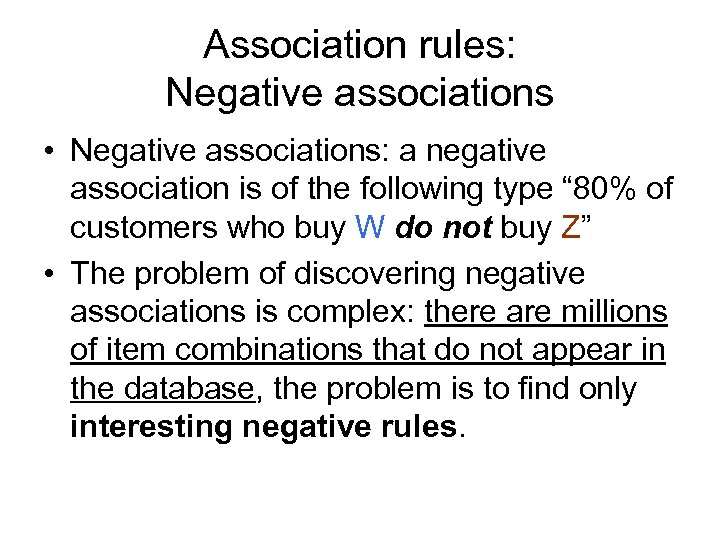 Association rules: Negative associations • Negative associations: a negative association is of the following