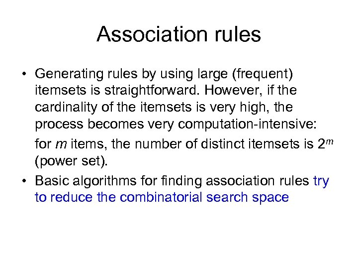 Association rules • Generating rules by using large (frequent) itemsets is straightforward. However, if