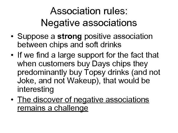 Association rules: Negative associations • Suppose a strong positive association between chips and soft