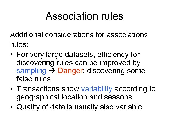 Association rules Additional considerations for associations rules: • For very large datasets, efficiency for
