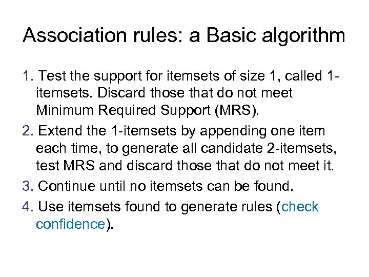 Association rules: a Basic algorithm 1. Test the support for itemsets of size 1,
