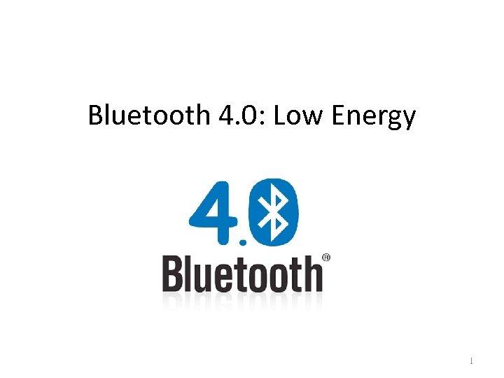 Bluetooth 4. 0: Low Energy 1