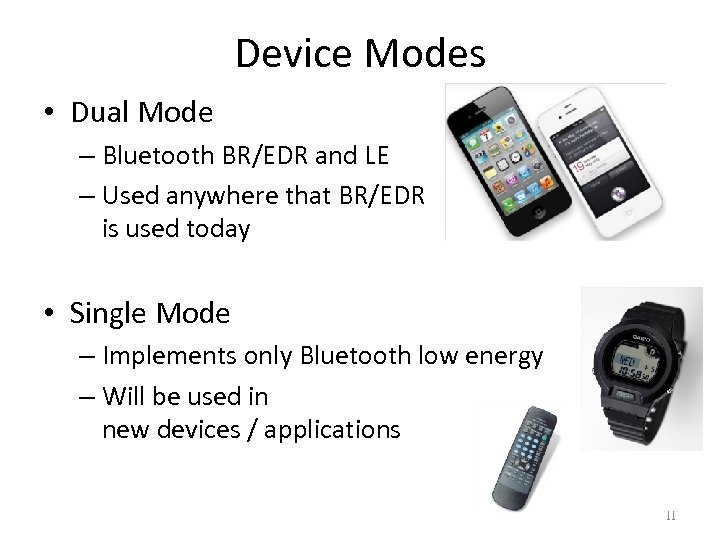Device Modes • Dual Mode – Bluetooth BR/EDR and LE – Used anywhere that
