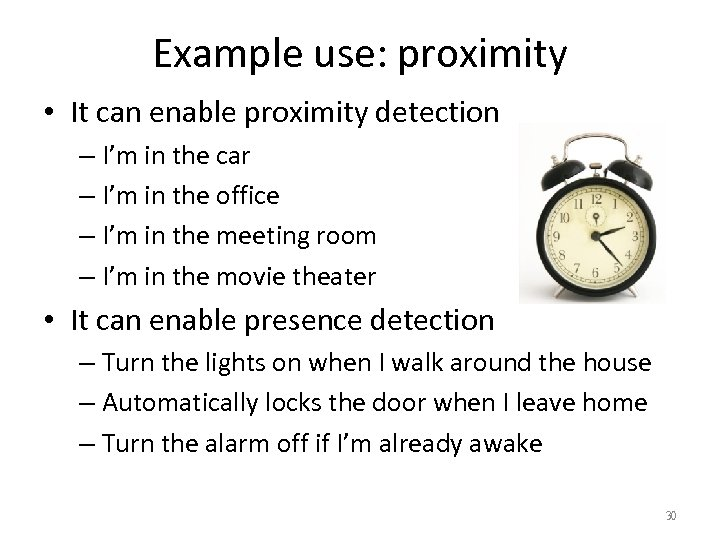 Example use: proximity • It can enable proximity detection – I'm in the car