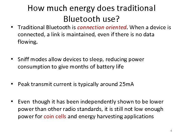 How much energy does traditional Bluetooth use? • Traditional Bluetooth is connection oriented. When