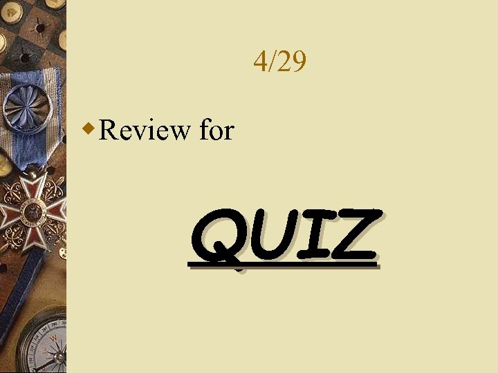 4/29 w. Review for QUIZ