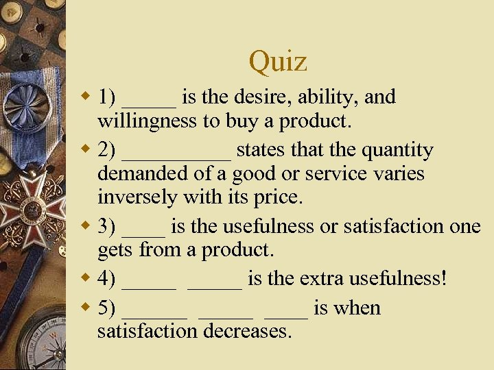 Quiz w 1) _____ is the desire, ability, and willingness to buy a product.