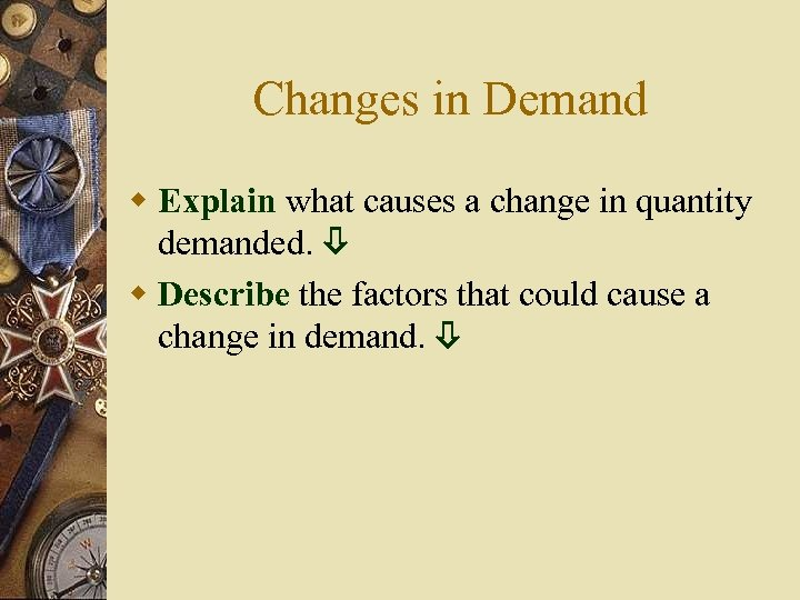 Changes in Demand w Explain what causes a change in quantity demanded. w Describe