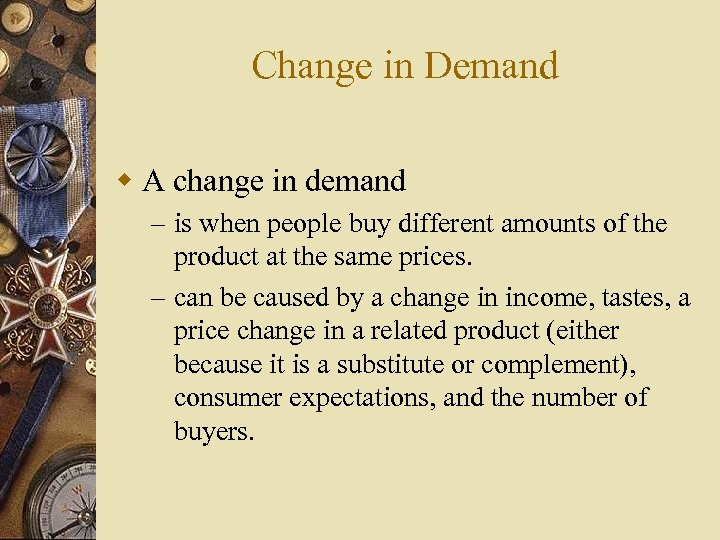 Change in Demand w A change in demand – is when people buy different