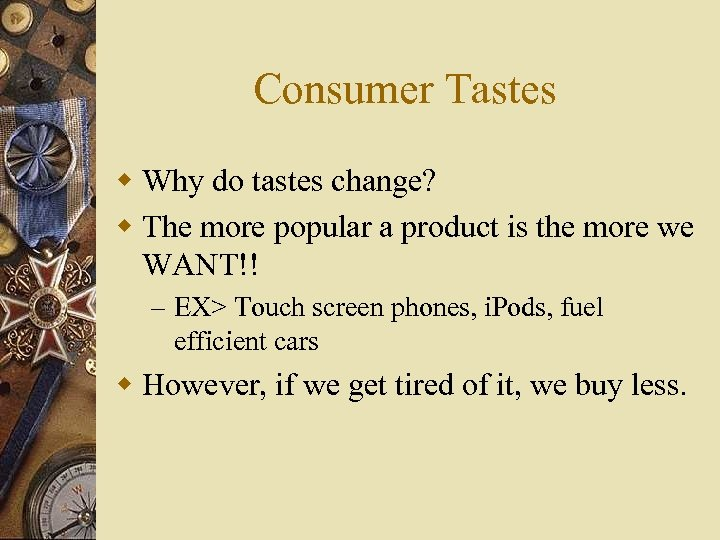 Consumer Tastes w Why do tastes change? w The more popular a product is