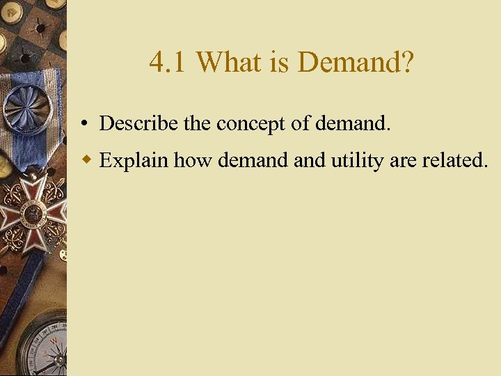 4. 1 What is Demand? • Describe the concept of demand. w Explain how