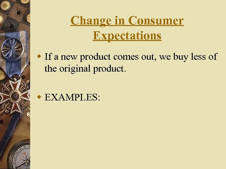 Change in Consumer Expectations w If a new product comes out, we buy less