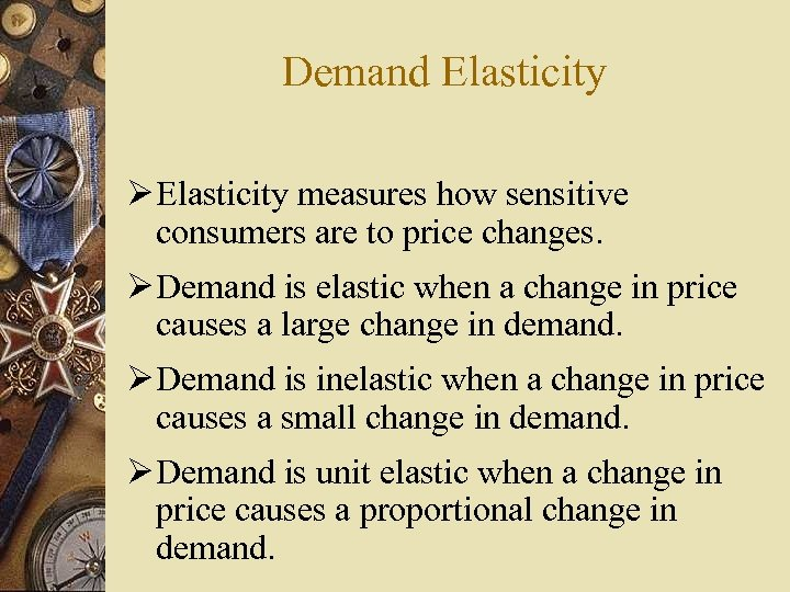 Demand Elasticity Ø Elasticity measures how sensitive consumers are to price changes. Ø Demand