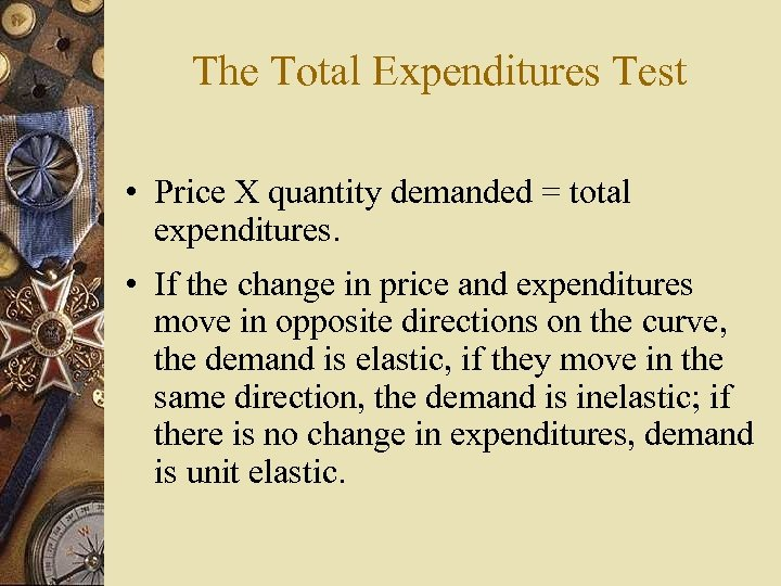 The Total Expenditures Test • Price X quantity demanded = total expenditures. • If
