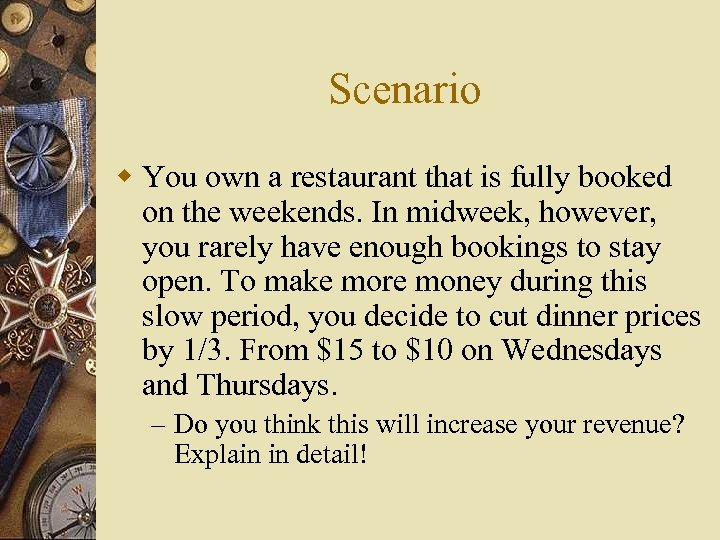 Scenario w You own a restaurant that is fully booked on the weekends. In