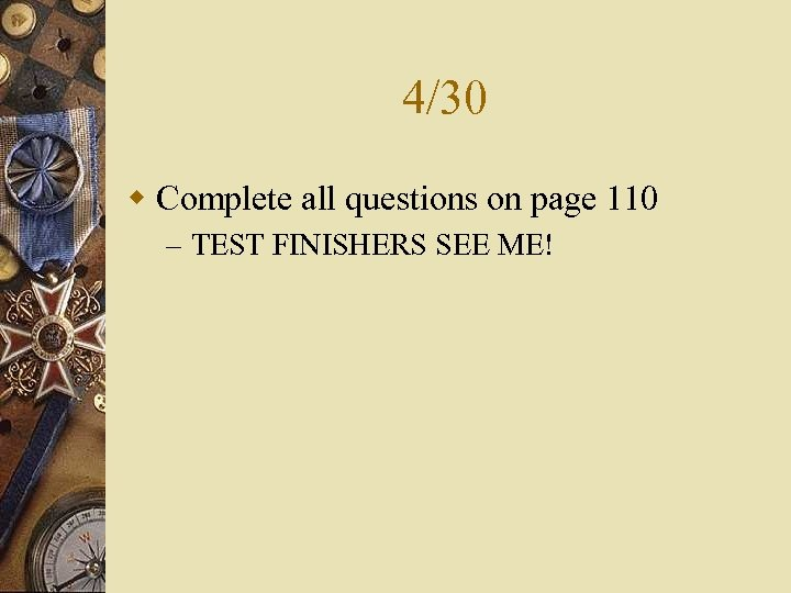 4/30 w Complete all questions on page 110 – TEST FINISHERS SEE ME!