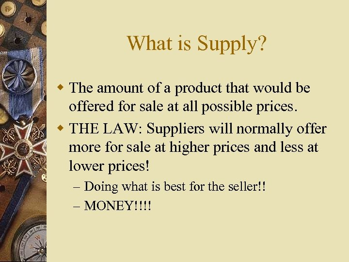 What is Supply? w The amount of a product that would be offered for