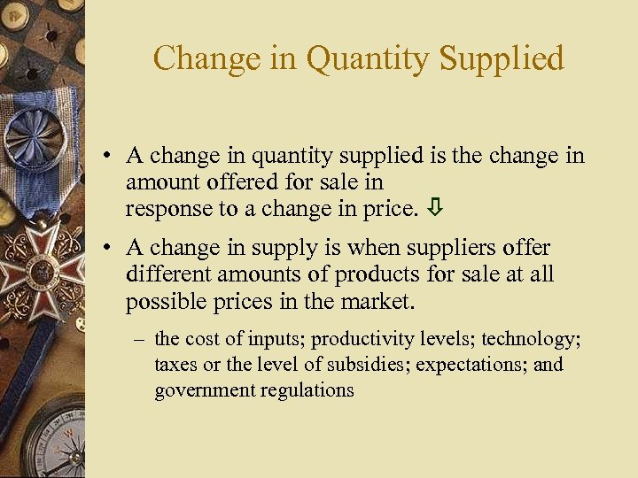 Change in Quantity Supplied • A change in quantity supplied is the change in