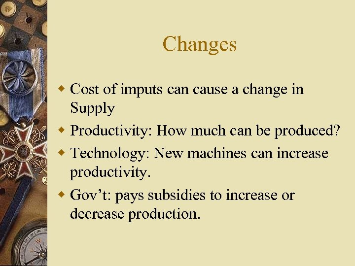 Changes w Cost of imputs can cause a change in Supply w Productivity: How