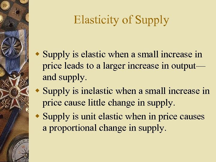Elasticity of Supply w Supply is elastic when a small increase in price leads