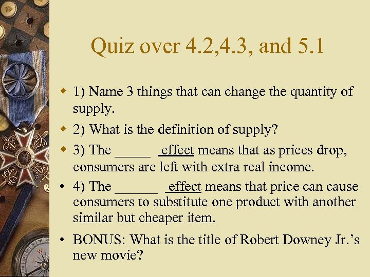 Quiz over 4. 2, 4. 3, and 5. 1 w 1) Name 3 things