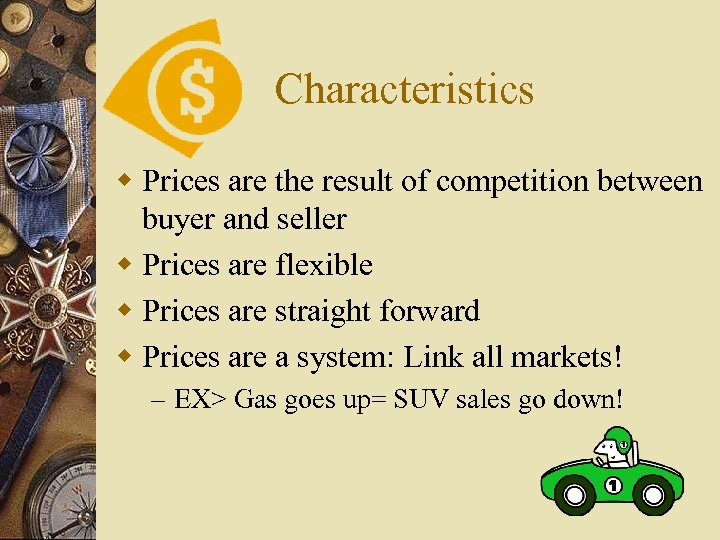 Characteristics w Prices are the result of competition between buyer and seller w Prices