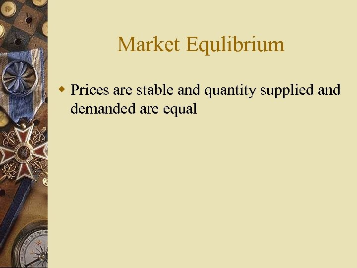 Market Equlibrium w Prices are stable and quantity supplied and demanded are equal