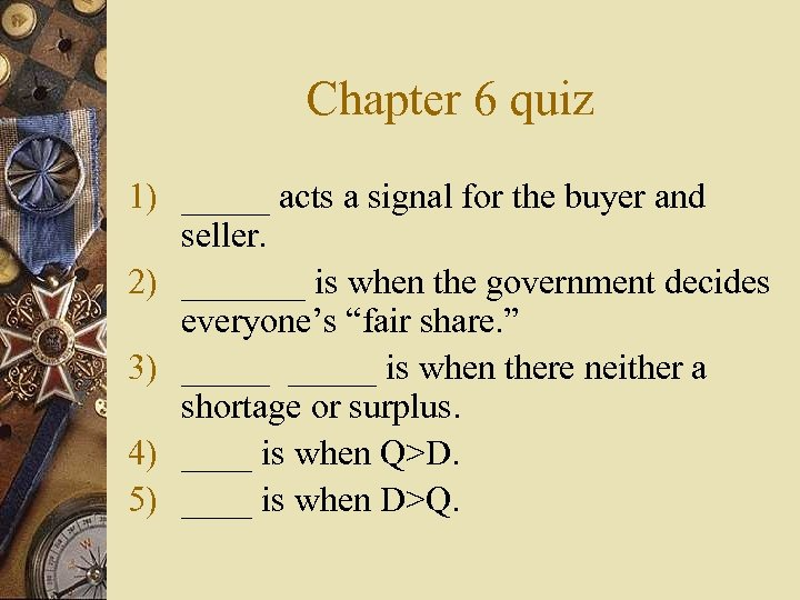 Chapter 6 quiz 1) _____ acts a signal for the buyer and seller. 2)
