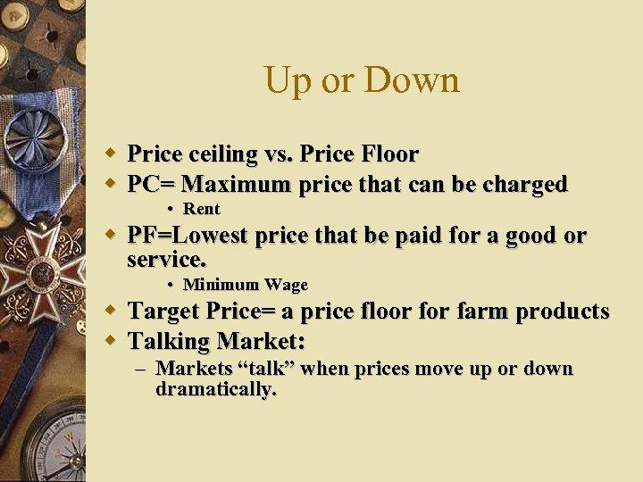 Up or Down w Price ceiling vs. Price Floor w PC= Maximum price that