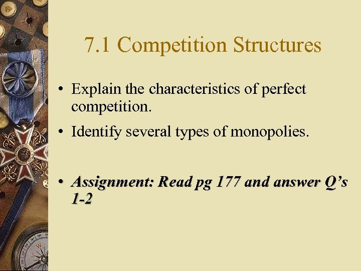 7. 1 Competition Structures • Explain the characteristics of perfect competition. • Identify several