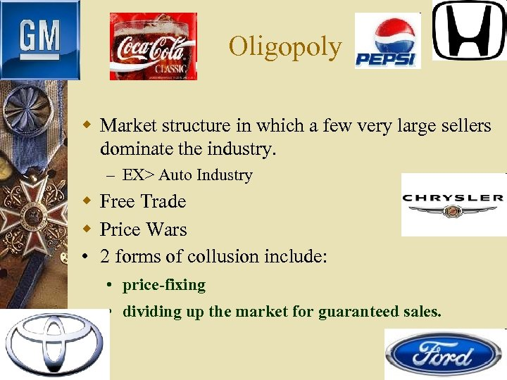 Oligopoly w Market structure in which a few very large sellers dominate the industry.