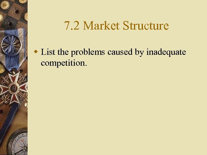 7. 2 Market Structure w List the problems caused by inadequate competition.
