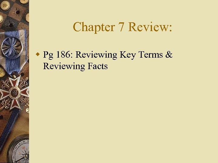 Chapter 7 Review: w Pg 186: Reviewing Key Terms & Reviewing Facts